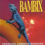 Crossing Common Borders Lyrics Bambix