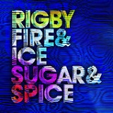 Fire & Ice & Sugar & Spice Lyrics Rigby
