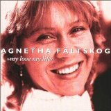 My Love My Life Lyrics Agnetha Faltskog