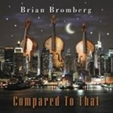 Compared to That Lyrics Brian Bromberg