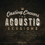 The Acoustic Sessions: Volume One Lyrics Casting Crowns