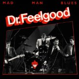 Mad Man Blues Lyrics Dr. Feelgood
