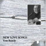New Love Songs Lyrics Tom Rasely