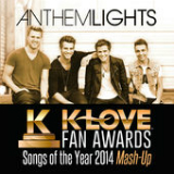 K-Love Fan Awards: Songs of the Year (2014 Mash-Up) [Single] Lyrics Anthem Lights