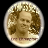 The Things She Do Lyrics Eric Ehrenpfort