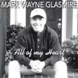All of My Heart Lyrics Mark Wayne Glasmire