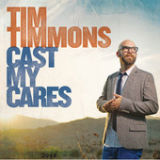 Cast My Cares (Single) Lyrics Tim Timmons