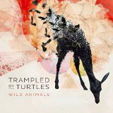 Wild Animals Lyrics Trampled by Turtles