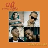 Where You Are (Single) Lyrics Cali Swag District