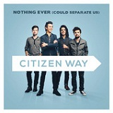 Nothing Ever (Could Separate Us) (Single) Lyrics Citizen Way