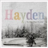 The Place Where We Lived Lyrics Hayden