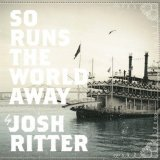 So Runs The World Away Lyrics Josh Ritter