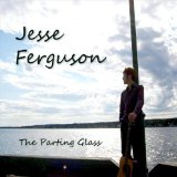 The Parting Glass Lyrics Jesse Ferguson