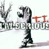 I'm Serious Lyrics T.I.