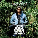 Is the World Strange Or Am I Strange? Lyrics Cosmo Jarvis