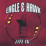 Life Is... Lyrics Eagle & Hawk
