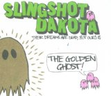 Their Dreams Are Dead, But Ours Is The Golden Ghost Lyrics Slingshot Dakota