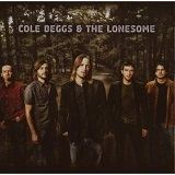 Cole Deggs And The Lonesome Lyrics Cole Deggs And The Lonesome
