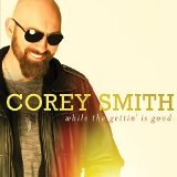 While The Gettin' Is Good Lyrics Corey Smith