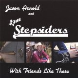 With Friends Like These Lyrics Jason Arnold & The Stepsiders