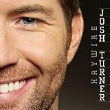 Haywire Lyrics Josh Turner