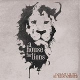 I Want Us to Be Remembered (EP) Lyrics A House For Lions