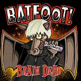 Brain Dead Lyrics Batfoot!