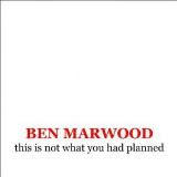 This Is Not What You Had Planned Lyrics Ben Marwood