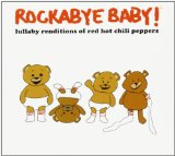 Rockabye Baby! Lullaby Renditions of Red Hot Chili Peppers Lyrics Rockabye Baby!