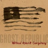 Ghost Republic Lyrics Willard Grant Conspiracy