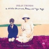 Dylan Thomas: A Child's Christmas, Poems and Tiger Eggs Lyrics Cerys Matthews