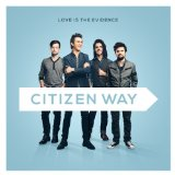 Love Is the Evidence Lyrics Citizen Way