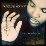 I Am A Worshipper Lyrics Demetrius West And Authority