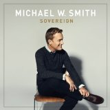 SOVEREIGN Lyrics Michael W. Smith