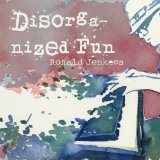 Disorganized Fun Lyrics Ronald Jenkees