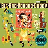 How Big Can You Get?: The Music Of Cab Calloway Lyrics Big Bad Voodoo Daddy