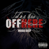Taking You off Here (Single) Lyrics Mobb Deep