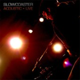 Slowcoaster Acoustic Live Lyrics Slowcoaster