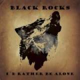 I'd Rather Be Alone Lyrics Black Rocks