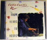 From Years To Hours Lyrics Curtis Catie