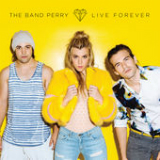 Live Forever (Single) Lyrics The Band Perry