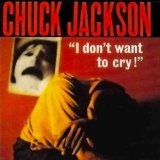 I Don't Want to Cry! Lyrics Chuck Jackson