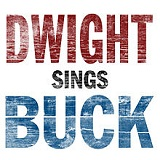 Dwight Sings Buck Lyrics Dwight Yoakam