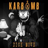Dick Move (EP) Lyrics Karbomb