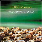 Love Among The Ruins Lyrics 10,000 Maniacs