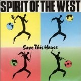Save This House Lyrics Spirit Of The West