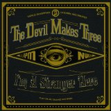 I'm A Stranger Here Lyrics The Devil Makes Three