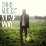 No Far Away Lyrics Chris August