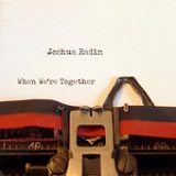When We're Together Lyrics Joshua Radin