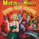 Fiend Club Lounge Lyrics Misfits Meet The Nutley Brass